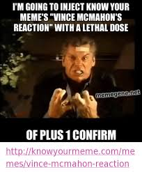 Know Your Meme Com - i m going to inject know your meme s vince mcmahon s reaction with