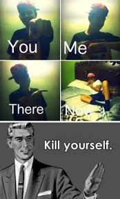 Kill Your Self Meme - kill yourself meme funny pictures