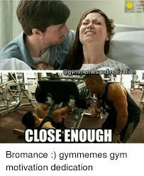 Bromance Memes - nagymmemesandmotivation close enough bromance gymmemes gym