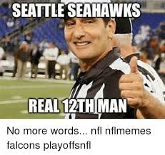 12th Man Meme - seattle seahawks real 12th man no more words nfl nflmemes falcons