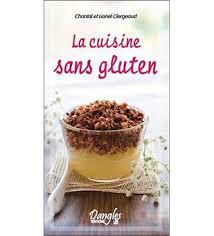 la cuisine sans gluten la cuisine sans gluten cartonné chantal clergeaud lionel