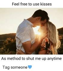 Memes Free To Use - feel free to use kisses as method to shut me up anytime tag someone