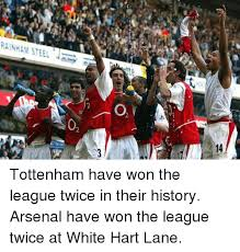 Arsenal Tottenham Meme - rainham steel o 0 14 2 tottenham have won the league twice in