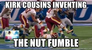 Fumble Meme - kirk cousins inventing the nut fumble i don t wanna know meme