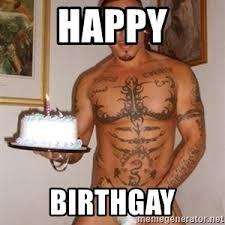 Happy Birthday Gay Meme - happy birthgay happy birthday gay man meme generator
