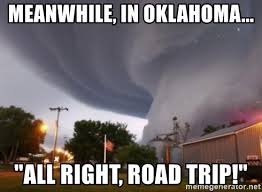 Meanwhile Meme Generator - meanwhile in oklahoma all right road trip tornado school