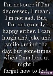i m not sure if i m depressed i mean i m not sad but i m not