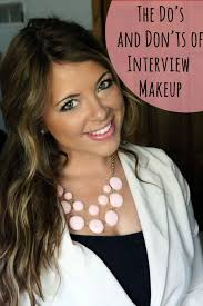 job interview makeup looking good u0026 getting the gig interview