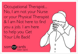 Occupational Therapy Memes - ot 101 intro to occupational therapy alliedtravelcareers com
