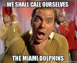 Miami Dolphins Memes - we shall call ourselves the miami dolphins captain kirk choking