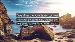 jacque fresco quote u201cwe don u0027t know how to live together on earth