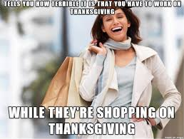 as a retail worker on thanksgiving i find these are just