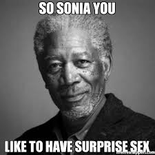 Sonia Meme - so sonia you like to have surprise sex meme morgan freeman 24682