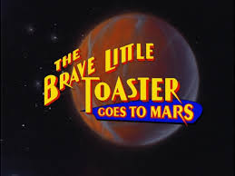 The Little Toaster Goes To Mars The Brave Little Toaster Goes To Mars The Brave Little Toaster