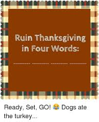 ruin thanksgiving in four words ready set go dogs ate the