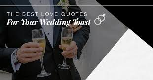 wedding toast 101 of the best quotes for wedding toasts