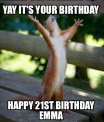 Happy 21 Birthday Meme - meme creator yay it s your birthday happy 21st birthday emma