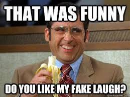 Laugh Meme - do you like my fake laugh funny meme photo