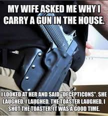 Wife Husband Meme - wife asks husband why he carries a gun in the house pictures