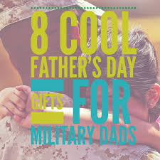 fathers day gifts 8 cool s day gifts for dads army 101