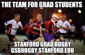Stanford Meme - the team for grad students oldies rugby meme on memegen