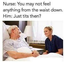 Nursing Home Meme - hospital patient meme elegant just the tits then memes pinterest