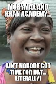 Dat Meme - mobymak and khan academy aint nobody got time for dat literally
