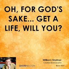 Get A Life Meme - william shatner quotes quotehd