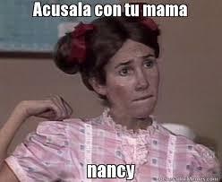 Nancy Meme - acusala con tu mama nancy meme de la popis imagenes memes