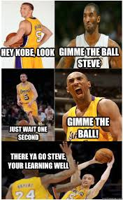 Funny Lakers Memes - hey kobe look gimme the ball steve just wait one second gimme the