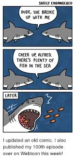 Fish In The Sea Meme - safely endangered dude she broke up with me cheer up alfred there s