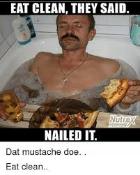 Nailed It Meme - eat clean they said nutrex research nailed it dat mustache doe eat