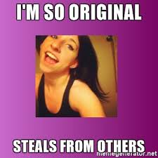 So Original Meme - i m so original steals from others attention whore taylor meme