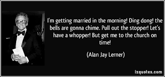 Getting Married Quotes I U0027m Getting Married In The Morning Ding Dong The Bells Are Gonna
