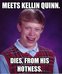 Kellin Quinn Meme - meets kellin quinn dies from his hotness bad luck brian
