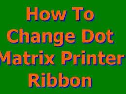 chagne ribbon how to change dot matrix printer ribbon