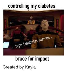 Meme Impact - controlling my diabetes type diabetes memes 1 brace for impact