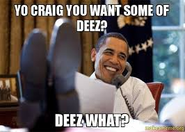 Craig Meme - yo craig you want some of deez deez what make a meme