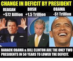 President Obama Meme - change in deficitby president obama bush reagan 72 billion 15
