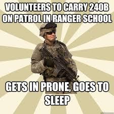 Army Ranger Memes - volunteers to carry 240b on patrol in ranger school gets in prone