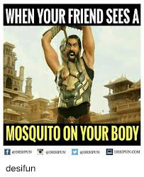 Mosquito Meme - when your friend sees a mosquito on your body desifun com desifun