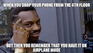 Meme Phone - when you drop your phone from the 4th floor but then you remember