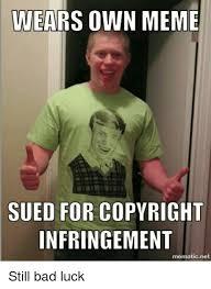 Meme Copyright - wears own meme sued for copyright infringement mematic net still bad