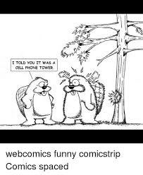 Funny Cell Phone Memes - i told you it was a cell phone tower webcomics funny comicstrip