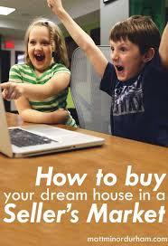 how to buy your dream house in a seller u0027s market u2013 matt minor