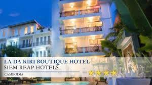 la da kiri boutique hotel siem reap hotels cambodia youtube