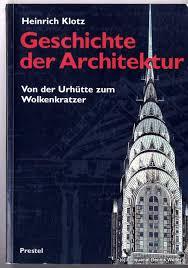 geschichte der architektur geschichte architektur urhütte wolkenkratzer heinrich klotz zvab