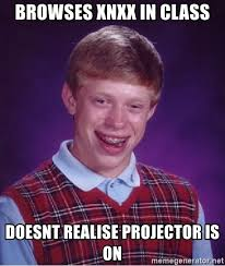 Xnxx Meme - browses xnxx in class doesnt realise projector is on bad luck