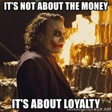 Loyalty Meme - it s not about the money it s about loyalty the joker burning