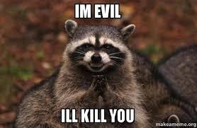 Evil Raccoon Meme - im evil ill kill you evil plotting raccoon who will kill you